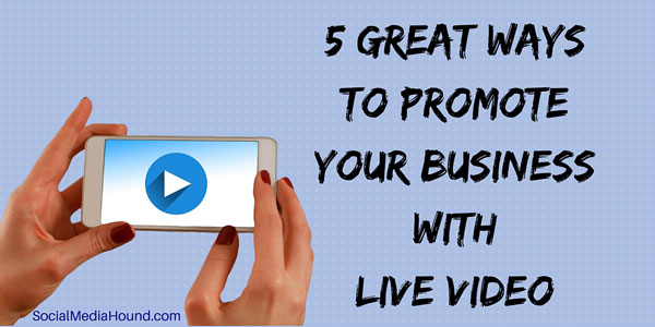 how to promote your business with live video