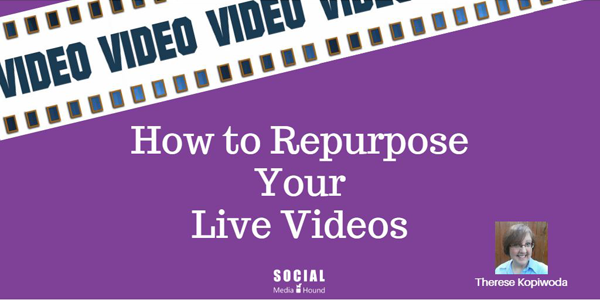 how to repurpose Facebook Live and Periscope live stream videos